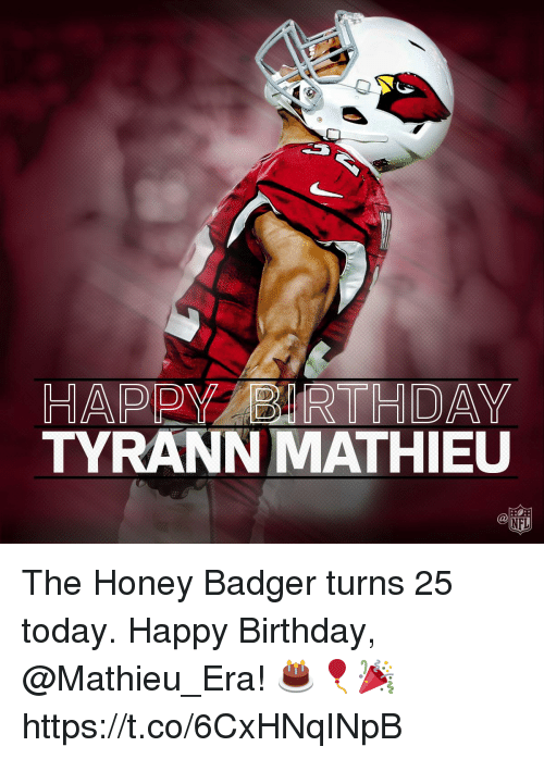 Birthday, Memes, and Nfl: HAPPY BIRTHDAY  TYRANNMATHIEU  NFL The Honey Badger turns 25 today.  Happy Birthday, @Mathieu_Era! 🎂🎈🎉 https://t.co/6CxHNqINpB