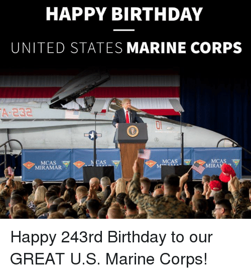 Birthday, Happy Birthday, and Happy: HAPPY BIRTHDAY  UNITED STATES MARINE CORPS  A-E30  0  MCAS  MCAS  MIRAMAR V  NCAS  MCAS  MIRAN Happy 243rd Birthday to our GREAT U.S. Marine Corps!