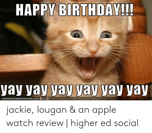 Happy Birthday Yay Yay Yay Yay Yay Yay Icanhaschee2eurger Com Jackie Lougan An Apple Watch Review Higher Ed Social Apple Meme On Me Me Most people know someone who makes sarcastic remarks with a straight face, leaving his audience wondering if he. happy birthday yay yay yay yay yay