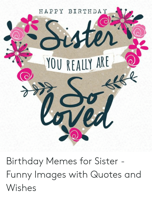 Marvelous Happy Birthday You Really Are Birthday Memes For Sister Funny Funny Birthday Cards Online Unhofree Goldxyz