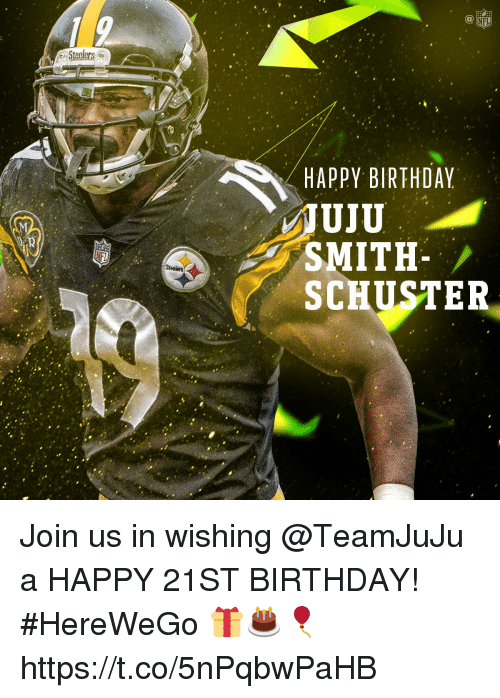 Birthday, Memes, and Happy: HAPPY BIRTHOA  SMITH-  SCHUSTER Join us in wishing @TeamJuJu a HAPPY 21ST BIRTHDAY! #HereWeGo 🎁🎂🎈 https://t.co/5nPqbwPaHB