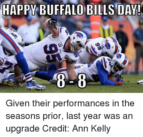 Nfl, Buffalo Bills, and Buffalo: HAPPY BUFFALO BILLS DAY!  8 8 Given their performances in the seasons prior, last year was an upgrade Credit: Ann Kelly