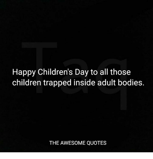 Happy Children's Day to All Those Children Trapped Inside Adult