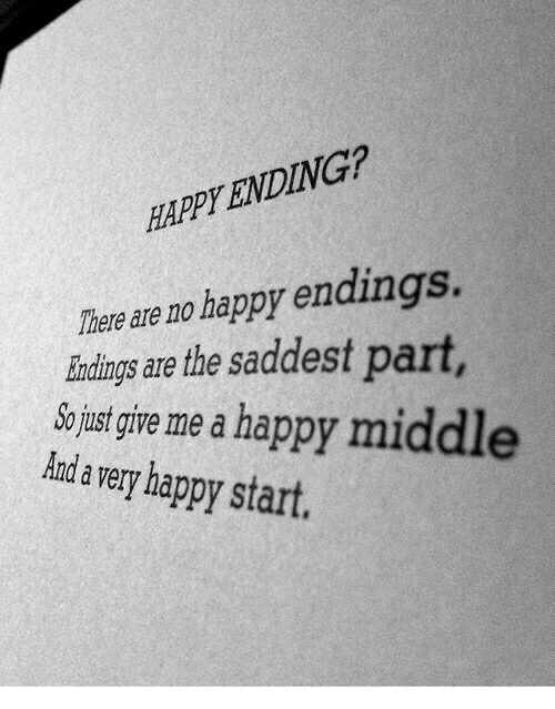Happy, Happy Endings, and Happy Ending: HAPPY ENDING?  There are no happy endings  dndings are the saddest part  ojustgyve me a happy middle  Aanda very happy start.