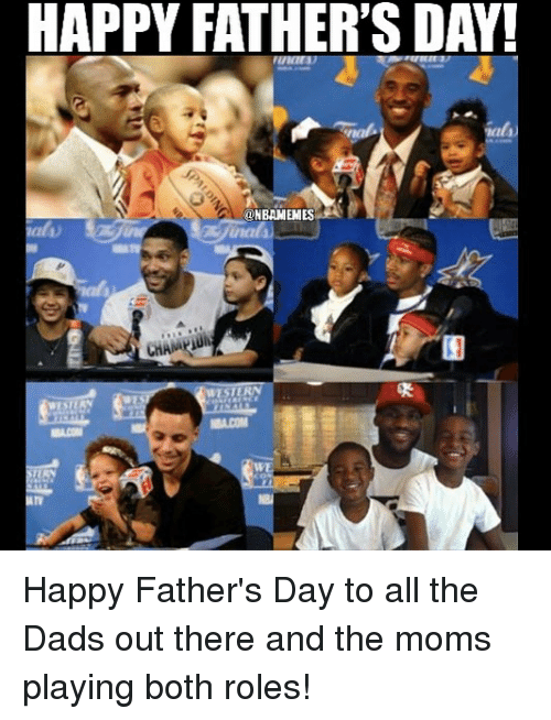Basketball, Fathers Day, and Moms: HAPPY FATHER'S DAY!  ONBAMEMES  WESTERN  WE Happy Father's Day to all the Dads out there and the moms playing both roles!