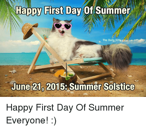 Memes, Summer, And Happy: Happy First Day Of Summer The Daily,Kitty