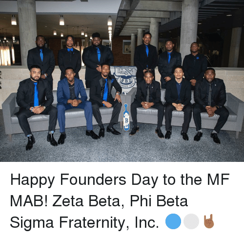 Fraternity, Memes, and Happy: Happy Founders Day to the MF MAB! Zeta Beta, Phi Beta Sigma Fraternity, Inc. 🔵⚪️🤘🏾