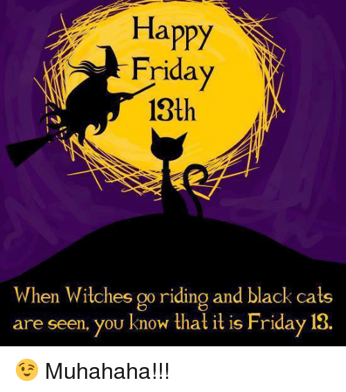 Happy Friday 13th L When Witches Goriding And Black Cats Are Seen