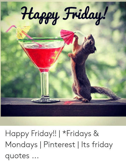 Happy Friday!! | *Fridays & Mondays | Pinterest | Its Friday ...