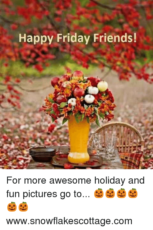 Happy Friday Friends For More Awesome Holiday And Fun Pictures Go