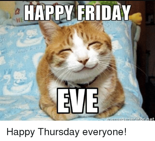 Memes, 🤖, and Eve: HAPPY FRIDAY  NHE  EVE  tremarer erator  et Happy Thursday everyone!