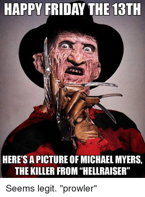 happy friday the 13th here sapictureof michael myers the killer 11939055 ✅ 25 best memes about halloween michael myers halloween