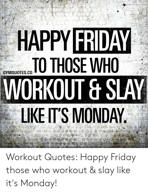 HAPPY FRIDAY TO THOSE WHO WORKOUT & SLAY LIKE IT\'S MONDAY ...