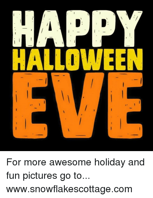 HAPPY HALLOWEEN EVE For More Awesome Holiday And Fun ...