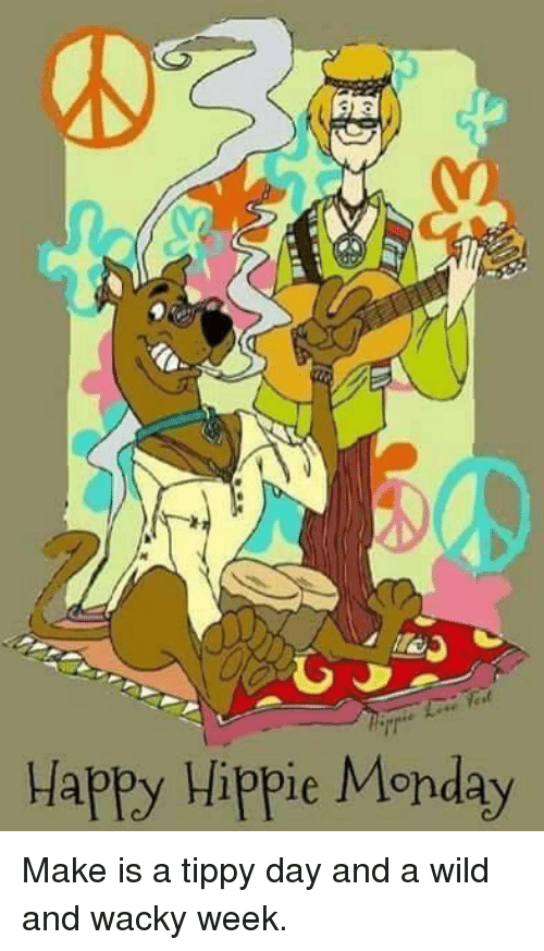 Happy Hippie Monday Make Is A Tippy Day And A Wild And Wacky Week