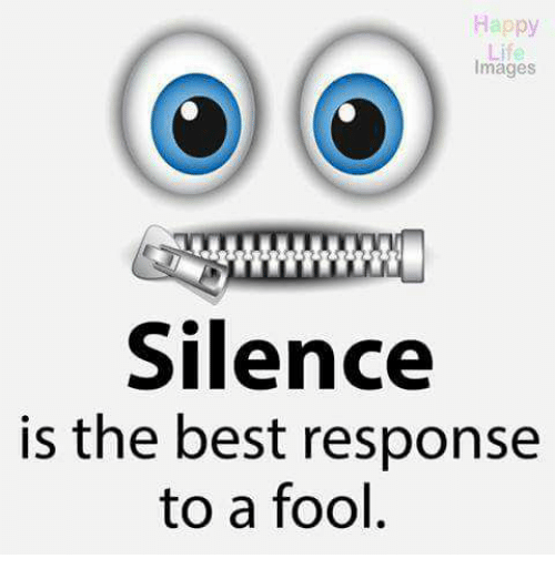 Silence is the best reply to a fool