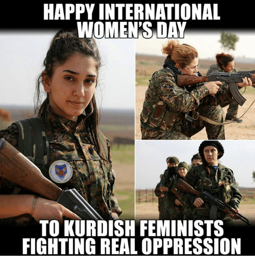 Memes, Kurdish, and Kurdish: HAPPY INTERNATIONAL  WOMENS DAY  TO KURDISH FEMINISTS  FIGHTING REALOPPRESSION