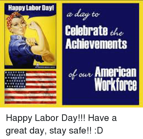 Dank, American, and Happy: Happy Labor Day!  Celebrate the  Achievements  our American  Workforce Happy Labor Day!!!  Have a great day, stay safe!! :D