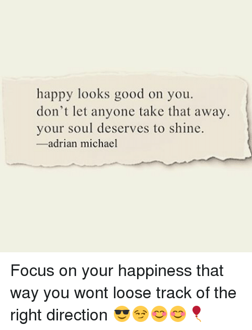 Happy Looks Good On You Dont Let Anyone Take That Away Your Soul