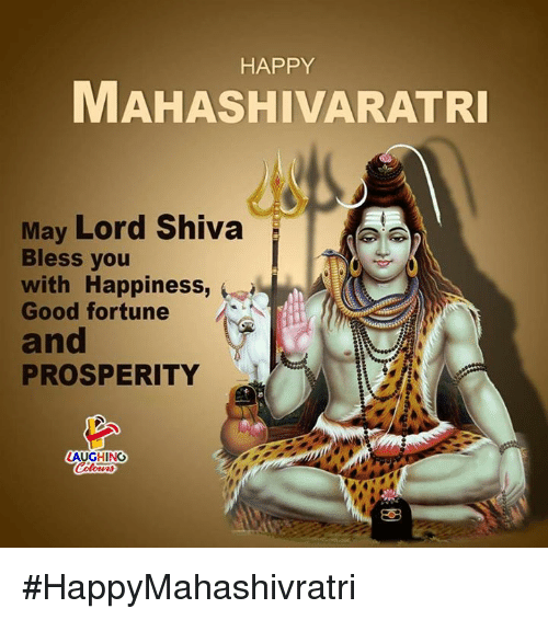Good, Happy, and Happiness: HAPPY  MAHASHIVARATR  May Lord Shiva  Bless you  with Happiness,  Good fortune  and  PROSPERITY  LAUGHING #HappyMahashivratri