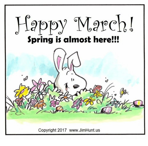 6b26e4cc3b8d2 Happy March Spring Is Almost Here!!! Copyright 2017 wwwJimHuntus ...