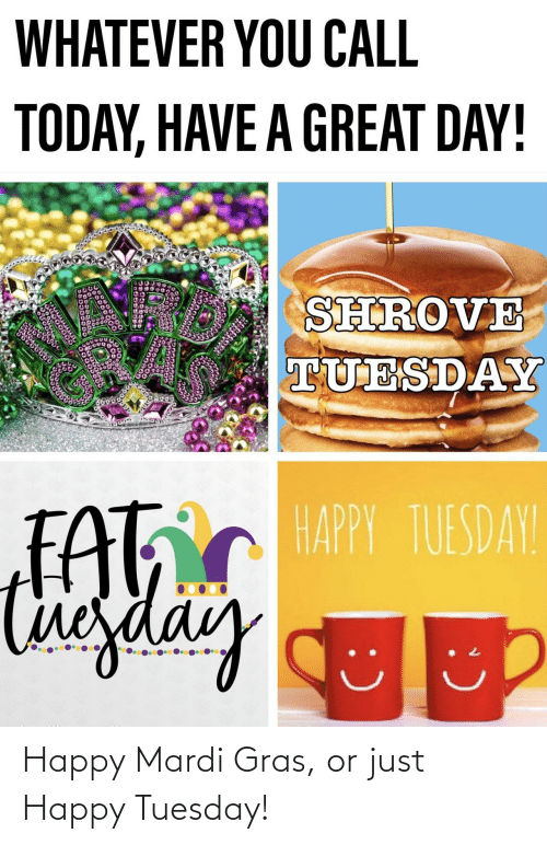 Happy, Mardi Gras, and Tuesday: Happy Mardi Gras, or just Happy Tuesday!
