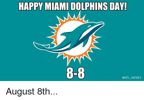 happy miami dolphins day 8 8 nfl memes august 8th 4054 happy miami dolphins day! 8 8 memes august 8th football meme on