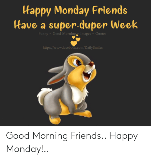 Happy Monday Friends Have A Super Duper Week Funny Good Morning