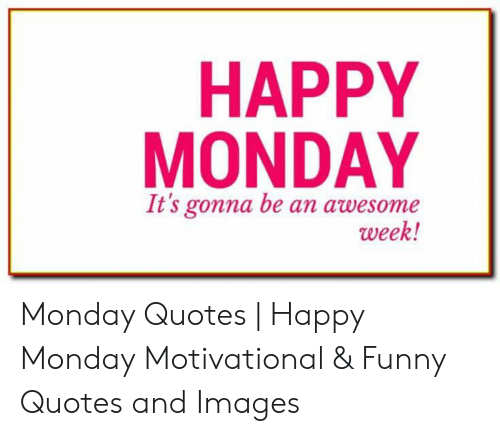 happy monday it s gonna be an awesoweek monday quotes happy