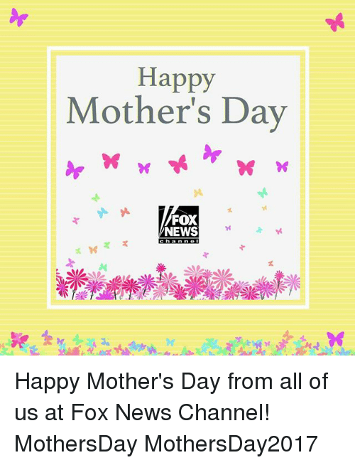 Memes, Mother's Day, and News: Happy  Mother's Day  FOX  NEWS  Channel Happy Mother's Day from all of us at Fox News Channel! MothersDay MothersDay2017