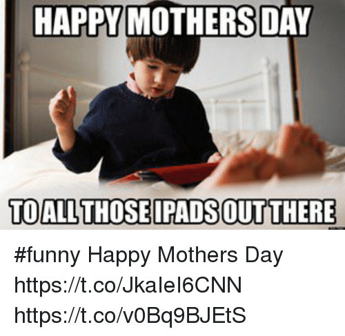 Funny Memes And Mothers Day Happy Mothers Day To All Thosepadsout There