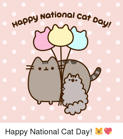 Cats, Dank, and Happy: Happy Nation  National Cat Da  QI  ay! Happy National Cat Day! 🐱💖