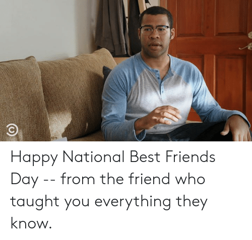 Dank, Friends, and Best: Happy National Best Friends Day -- from the friend who taught you everything they know.