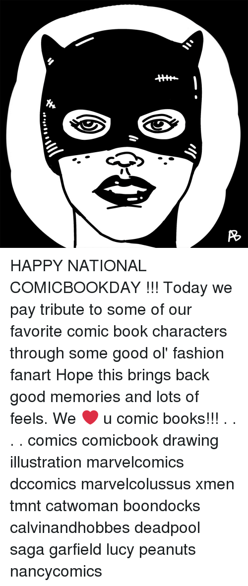 Books, Fashion, and Memes: HAPPY NATIONAL COMICBOOKDAY !!! Today we pay tribute to some of our favorite comic book characters through some good ol' fashion fanart Hope this brings back good memories and lots of feels. We ❤ u comic books!!! . . . . comics comicbook drawing illustration marvelcomics dccomics marvelcolussus xmen tmnt catwoman boondocks calvinandhobbes deadpool saga garfield lucy peanuts nancycomics