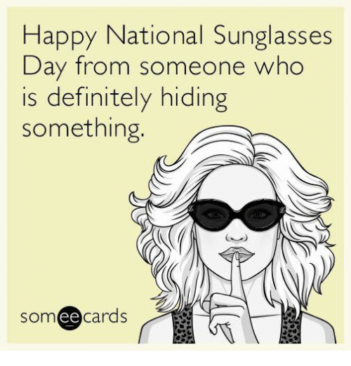 7bcec5e71e Happy National Sunglasses Day From Someone Who Is Definitely Hiding ...