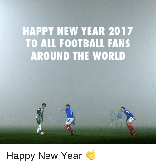 Happy New Year 2017 To All Football Fans Around The World Happy New