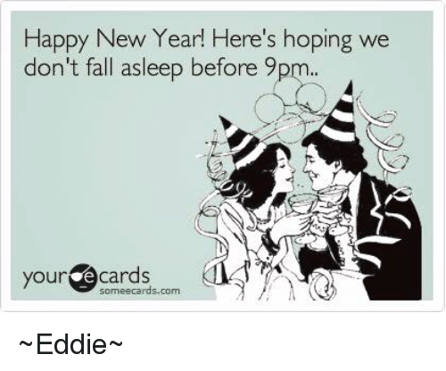 Happy New Year! Here\'s Hoping We Don\'t Fall Asleep Before 9 Your E ...