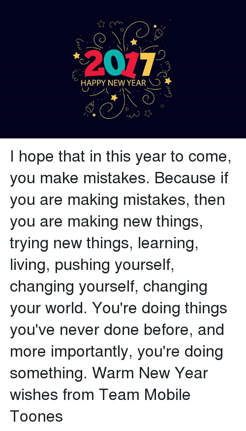 HAPPY NEW YEAR O I Hope That in This Year to Come You Make Mistakes ...