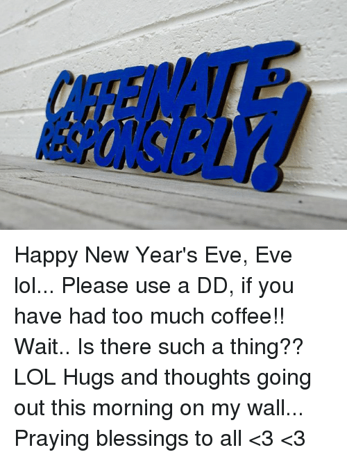 Happy New Year\'s Eve Eve Lol Please Use a DD if You Have Had Too ...