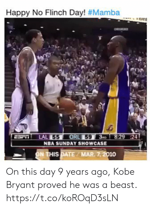 Kobe Bryant, Memes, and Nba: Happy No Flinch Day! #Mamba  55 ORL 593RD  NBA SUNDAY SHOWCASE  8:29 24  HIS PATE MAR. 7,2010 On this day 9 years ago, Kobe Bryant proved he was a beast. https://t.co/koROqD3sLN