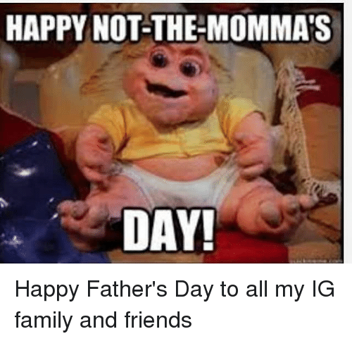 Family, Fathers Day, and Friends: HAPPY NOT-THE-MOMMA'S  DAY! Happy Father's Day to all my IG family and friends