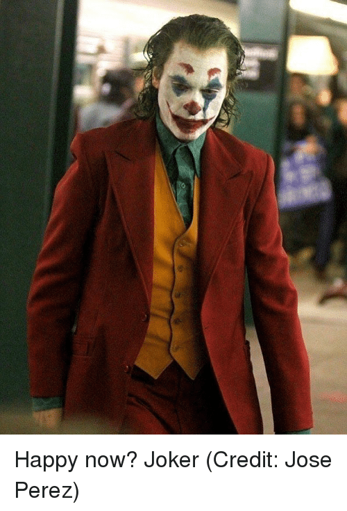 Joker, Memes, and Happy: Happy now? Joker (Credit: Jose Perez)
