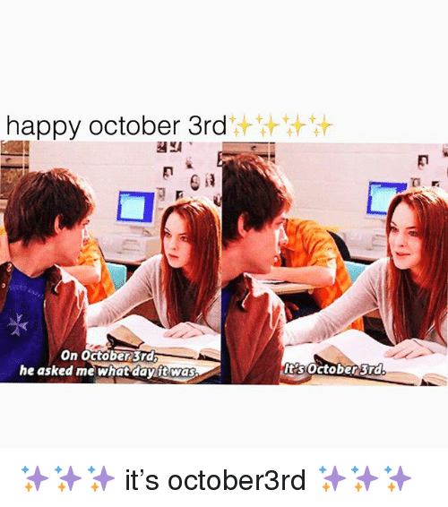 Memes, Happy, and 🤖: happy october 3rd  On October3rd  he asked me what danft was  It's October 3rd ✨✨✨ it's october3rd ✨✨✨