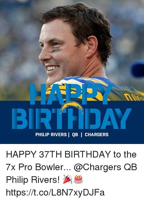 Birthday, Memes, and Chargers: HAPPY  PHILIP RIVERS | QB | CHARGERS HAPPY 37TH BIRTHDAY to the 7x Pro Bowler... @Chargers QB Philip Rivers! 🎉🎂 https://t.co/L8N7xyDJFa