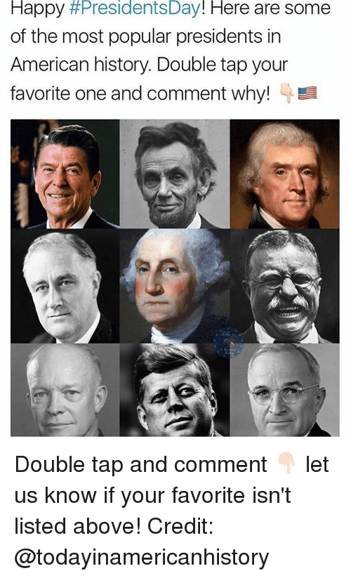 Memes, American, and Happy: Happy  #Presidents Day  Here are some  of the most popular presidents in  American history. Double tap your  favorite one and comment why! Double tap and comment 👇🏻 let us know if your favorite isn't listed above! Credit: @todayinamericanhistory