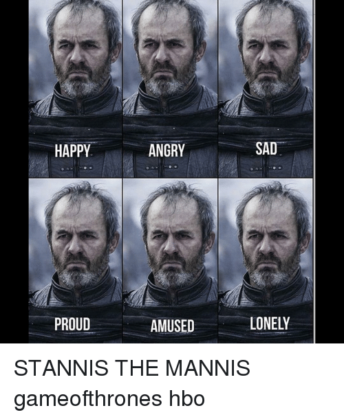 happy proud angry amused sad lonely stannis the mannis gameofthrones 12732712 happy proud angry amused sad lonely stannis the mannis