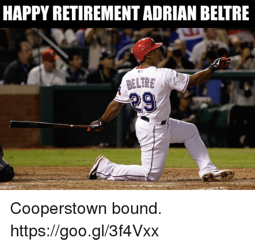 Mlb, Happy, and Adrian Beltre: HAPPY RETIREMENT ADRIAN BELTRE Cooperstown bound.  https://goo.gl/3f4Vxx