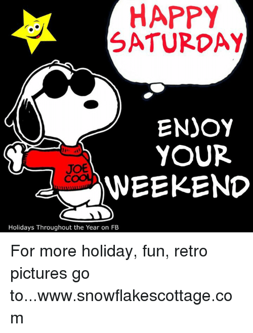 Happy Saturday Enjoy Your Joe Weekend Holidays Throughout The Year