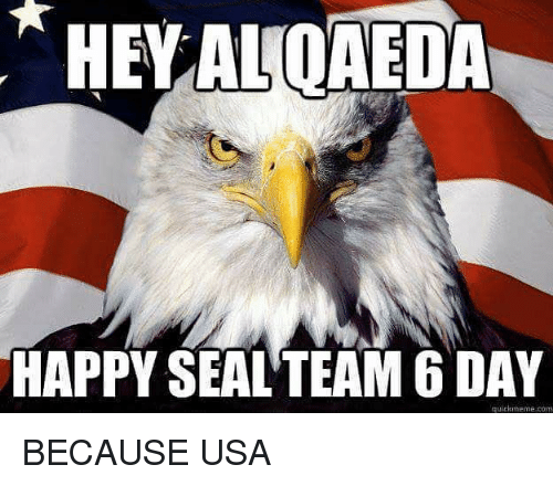 Memes, Happy, and Seal: HAPPY SEAL TEAM 6 DAY  quickmeme com BECAUSE USA