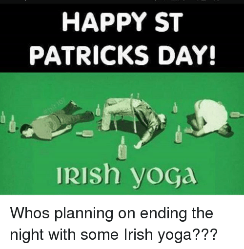 happy st patricks day irish yoga whos planning on ending 31633592 happy st patricks day irish yoga whos planning on ending the night